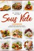 Sous Vide: 120 Effortless Delicious Recipes For Every Day Meal - Terry H. Miller