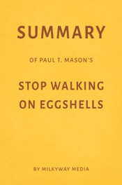 Summary of Paul T. Mason's Stop Walking on Eggshells by Milkyway Media