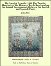 The Spanish Armada 1588 The Tapestry Hangings Of The House Of Lords Representing The Several Engagements Between The English And Spanish Fleets