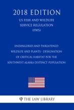 Endangered And Threatened Wildlife And Plants - Designation Of Critical Habitat For The Southwest Alaska Distinct Population (US Fish And Wildlife Service Regulation) (FWS) (2018 Edition)