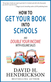 How to Get Your Book Into Schools and Double Your Income With Volume Sales book