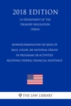 Nondiscrimination On Basis Of Race Color Or National Origin In Programs Or Activities Receiving Federal Financial Assistance US Department Of The Treasury Regulation TREAS 2018 Edition