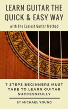 Learn Guitar the Easy Way with The Easiest Guitar Method. 7 Steps Beginners Must Take to Learn Guitar Successfully.