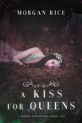 A Kiss for Queens (A Throne for Sisters—Book Six) - Morgan Rice book