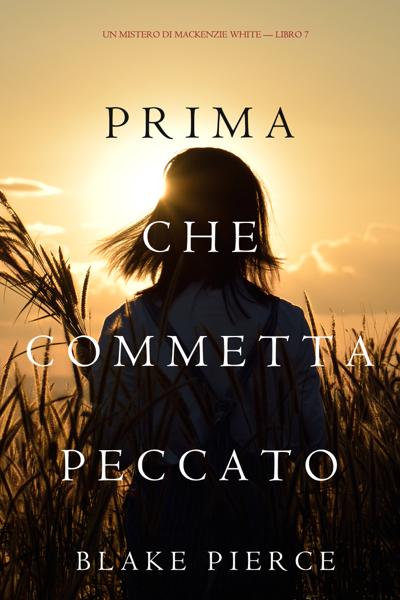 Prima Che Commetta Peccato (Un Mistero di Mackenzie White—Libro 7) by Blake Pierce