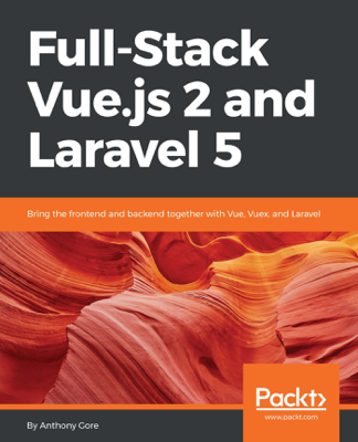 Full-Stack Vue.js 2 and Laravel 5 - Anthony Gore book