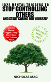1528 Mental Triggers to Stop Controlling Others and Start Caring for Yourself