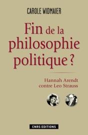 FIN DE LA PHILOSOPHIE POLITIQUE ? HANNAH ARENDT CONTRE LéO STRAUSS