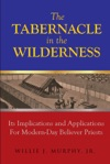 The Tabernacle In The Wilderness Its Implications And Applications For Modern Day Believer-Priests