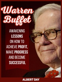 WARREN BUFFETT: AWAKENING LESSONS ON HOW TO ACHIEVE PROFIT, MAKE PROGRESS AND BECOME SUCCESSFUL