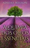 Alquimia Dos Óleos Essenciais Book Cover