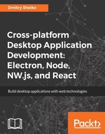 Cross Platform Desktop Application Development Electron Node Nw Js And React
