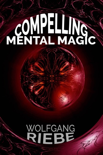 Wolfgang Riebe - Compelling Mental Magic