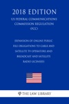 Expansion Of Online Public File Obligations To Cable And Satellite TV Operators And Broadcast And Satellite Radio Licensees US Federal Communications Commission Regulation FCC 2018 Edition