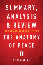 SUMMARY, ANALYSIS & REVIEW OF THE ARBINGER INSTITUTE'S THE ANATOMY OF PEACE