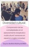 Diversidad Cultural Comprensin De Las Complejidades En El Asesoramiento Teraputico Multicultural Versiones En Espaol E Ingls Incluidas