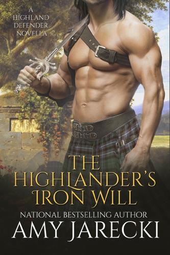 Amy Jarecki - The Highlander's Iron Will