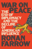 Ronan Farrow - War on Peace: The End of Diplomacy and the Decline of American Influence artwork