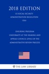 Ensuring Program Uniformity At The Hearing And Appeals Council Levels Of The Administrative Review Process US Social Security Administration Regulation SSA 2018 Edition