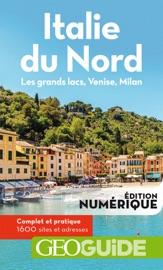 GEOGUIDE ITALIE DU NORD. LES GRANDS LACS, VENISE, MILAN