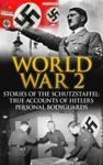 World War 2 Stories Of The Schutzstaffel True Accounts Of Hitlers Personal Bodyguards