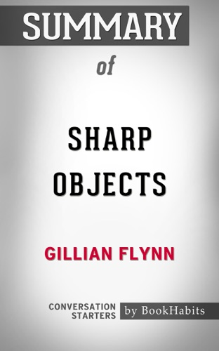 Book Habits - Summary of Sharp Objects by Gillian Flynn  Conversation Starters
