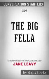 The Big Fella Babe Ruth And The World He Created By Jane Leavy Conversation Starters
