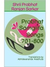 Prabhat Samgiita  Songs 701-800 Translations By Abhidevananda Avadhuta