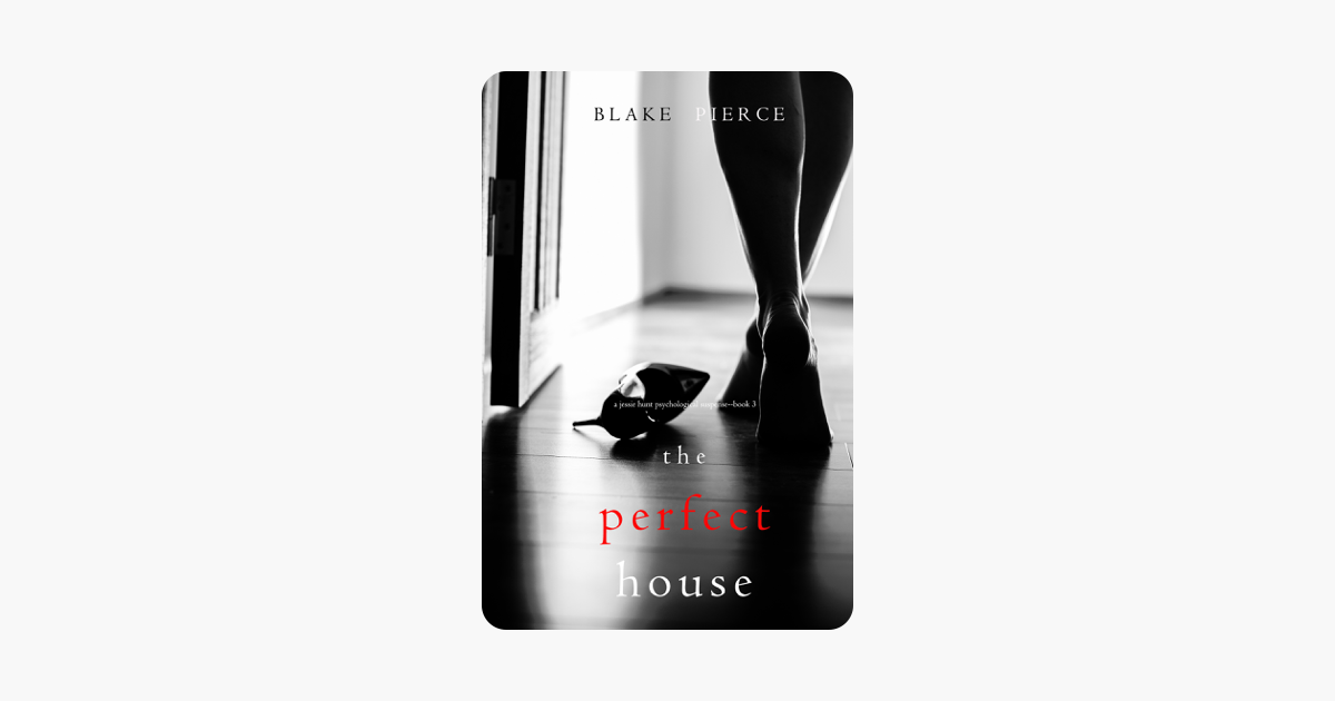The Perfect House (A Jessie Hunt Psychological Suspense Thriller—Book Three) - Blake Pierce