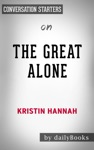 The Great Alone A Novel By Kristin Hannah Conversation Starters