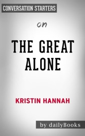 The Great Alone: A Novel by Kristin Hannah: Conversation Starters PDF Download