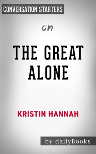 The Great Alone: A Novel by Kristin Hannah: Conversation Starters - Daily Books - Daily Books