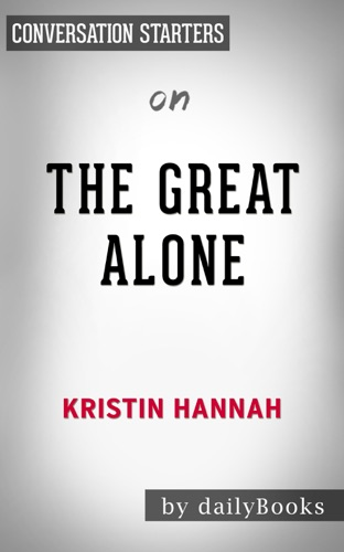 Daily Books - The Great Alone: A Novel by Kristin Hannah: Conversation Starters