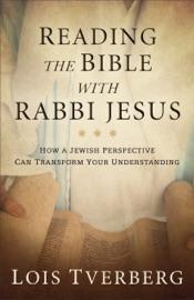 Reading the Bible with Rabbi Jesus - Lois Tverberg