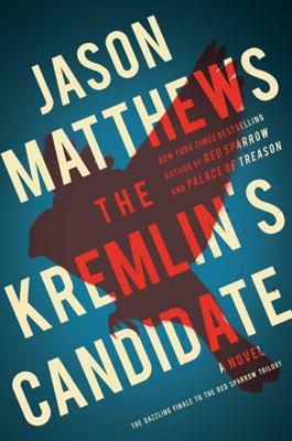 Jason Matthews - The Kremlin's Candidate book