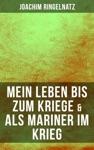 Joachim Ringelnatz Mein Leben Bis Zum Kriege  Als Mariner Im Krieg