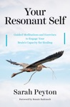 Your Resonant Self Guided Meditations And Exercises To Engage Your Brains Capacity For Healing