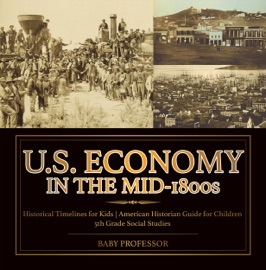 U.S. ECONOMY IN THE MID-1800S - HISTORICAL TIMELINES FOR KIDS  AMERICAN HISTORIAN GUIDE FOR CHILDREN  5TH GRADE SOCIAL STUDIES