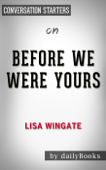 Before We Were Yours: by Lisa Wingate  Conversation Starters