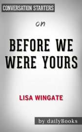 Before We Were Yours: by Lisa Wingate​​​​​​​ Conversation Starters book