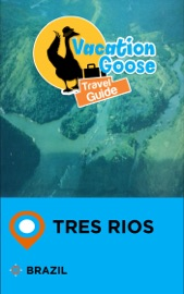 VACATION GOOSE TRAVEL GUIDE TRES RIOS BRAZIL