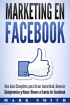 Marketing En Facebook Una Gua Completa Para Crear Autoridad Generar Compromiso Y Hacer Dinero A Travs De Facebook Libro En EspaolFacebook Marketing Spanish Book Version