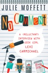 No Comment A Reluctant Interview With Geek Girl Lexi Carmichael