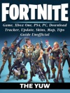 Fortnite Game Xbox One PS4 PC Download Tracker Update Skins Map Tips Guide Unofficial