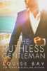 The Ruthless Gentleman - Louise Bay