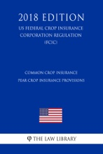 Common Crop Insurance - Pear Crop Insurance Provisions (US Federal Crop Insurance Corporation Regulation) (FCIC) (2018 Edition)