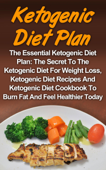 Ketogenic Diet Plan: The Essential Ketogenic Diet Plan: The Secret To The Ketogenic Diet For Weight Loss, Ketogenic Diet Recipes And Ketogenic Diet Cookbook To Burn Fat And Feel Healthier Today!