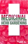 Medicinal Herb Gardening 10 Plants For The Self-Reliant Homestead Prepper