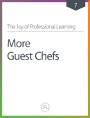 The Joy of Professional Learning - More Guest Chefs