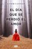 Javier Castillo - El día que se perdió el amor portada